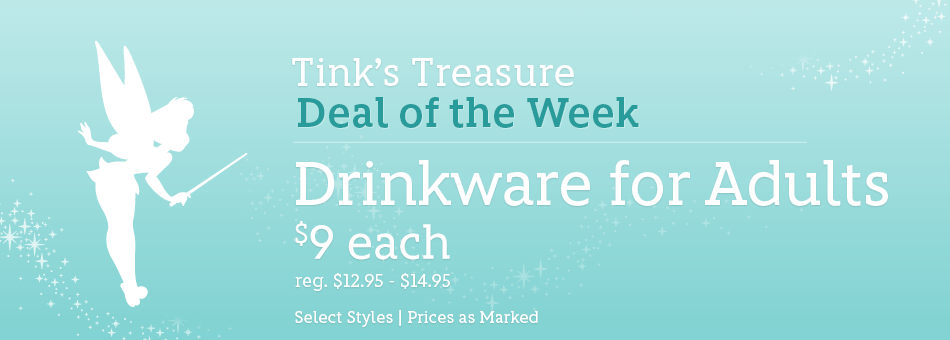 Tink's Treasure - Deal of the Week - Drinkware for Adults - $9 Each - reg. $12.95-$14.95 - Select Styles - Prices as Marked