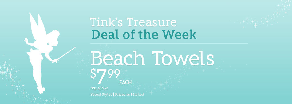 Tink's Treasure - Deal of the Week - Beach Towels - $7.99 Each - reg. $16.95 - Select Styles - Prices as Marked